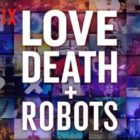 'Love, Death and Robots'